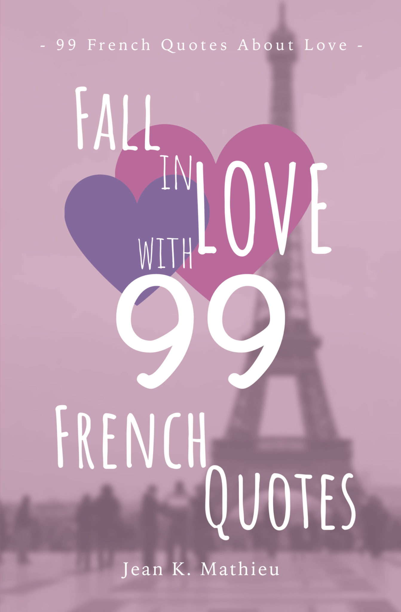 Fall In Love With 99 French Quotes It S French Juice
